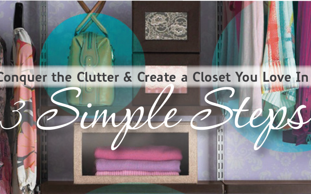 Conquer the Clutter & Create a Closet You Love In 3 Simple Steps