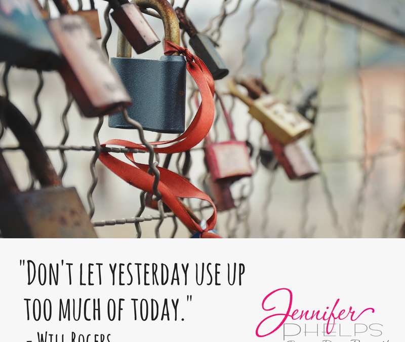 """Don't Let Yesterday Use Up Too Much Of Today"""